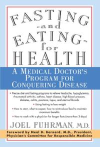 "Joel Fuhrman's ""Fasting and Eating for Health: A Medical Doctor's Program for Conquering Disease"""